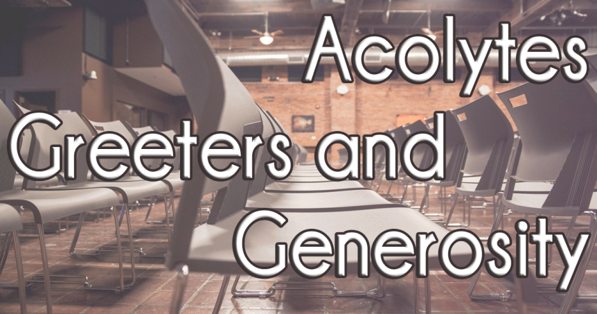 Acolytes, Greeters, and Generosity