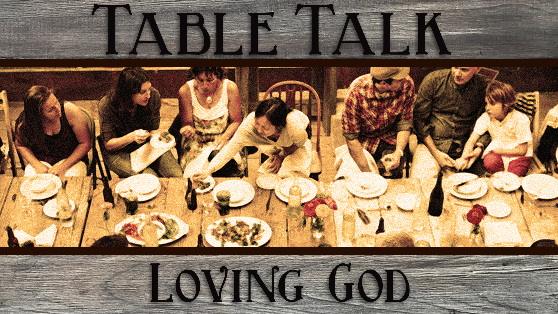 TableTalk_LovingGod_SANCTUARY